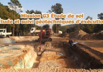 Mission G3 Étude de sol - Étude et suivi géotechniques d'exécutionMission G3 Étude de sol - Étude et suivi géotechniques d'exécution